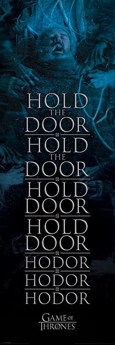 Posters Plakát, Obraz - Hra o Trůny (Game of Thrones) - Hold the door Hodor, (53 x 158 cm)