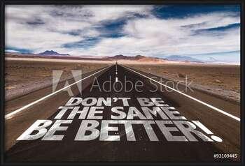 Rámovaný plakát  Don't Be the Same, Be Better!